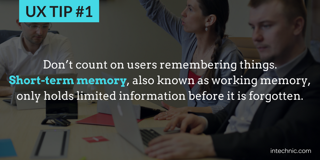 1 - Do not count on users remembering things
