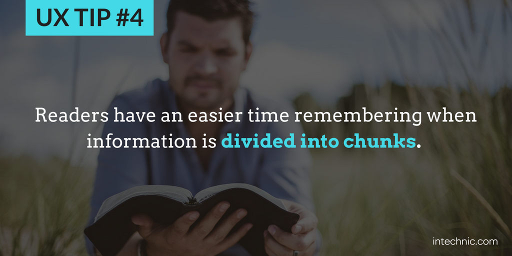 4 - Readers have an easier time remembering when information is divided into chunks