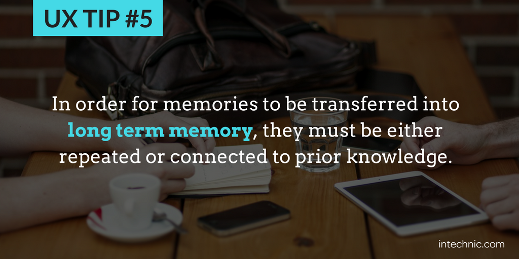 5 - Memories transferred into long term memory must be either repeated or connected to prior