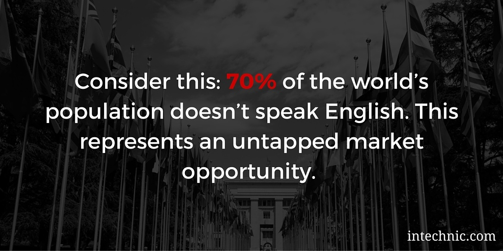 70 percent of the world's population doesn't speak English. This represents an untapped market opportunity