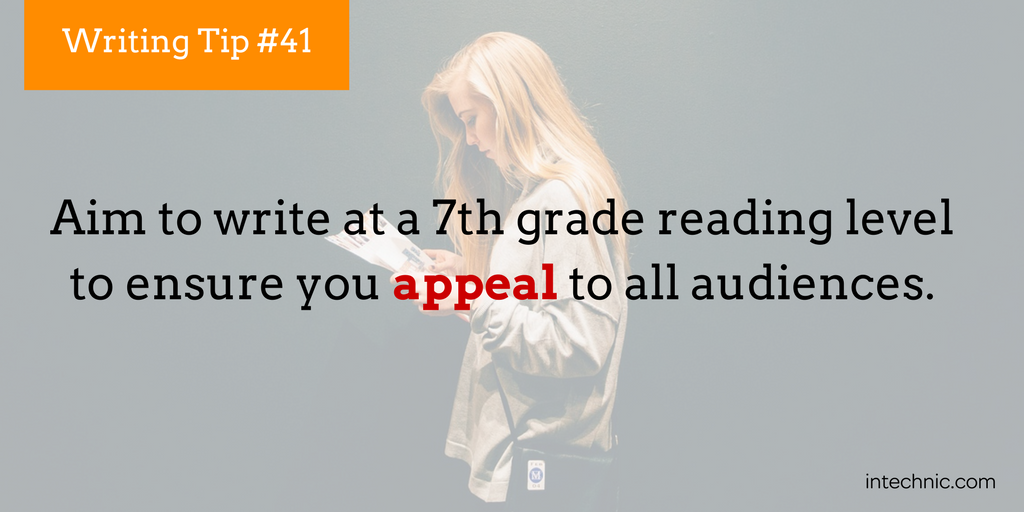 Aim to write at a 7th grade reading level
