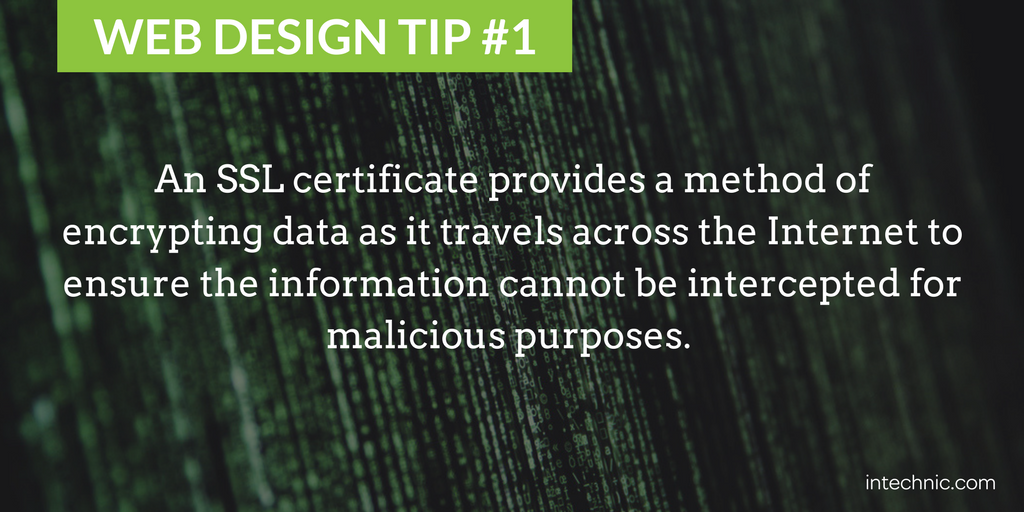 An SSL certificate provides a method of encrypting data as it travels across the Internet to ensure the information cannot be intercepted for malicious purpose
