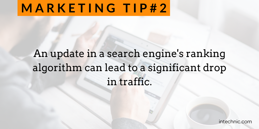An update in a search engine's ranking algorithm can lead to a significant drop in traffic