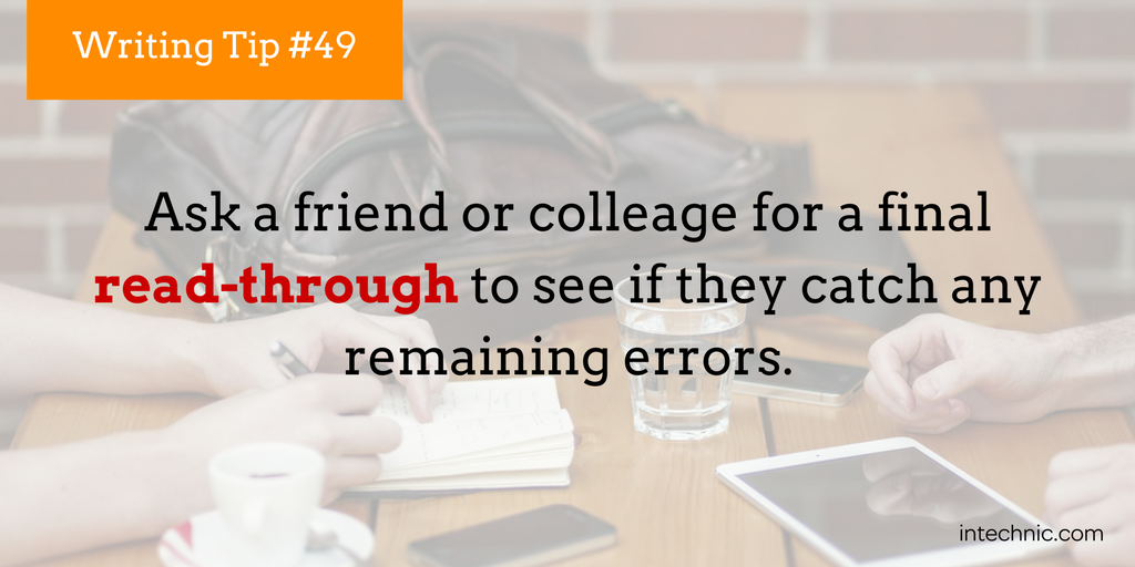 Ask a friend or colleage for a final read-through to catch any remaining errors