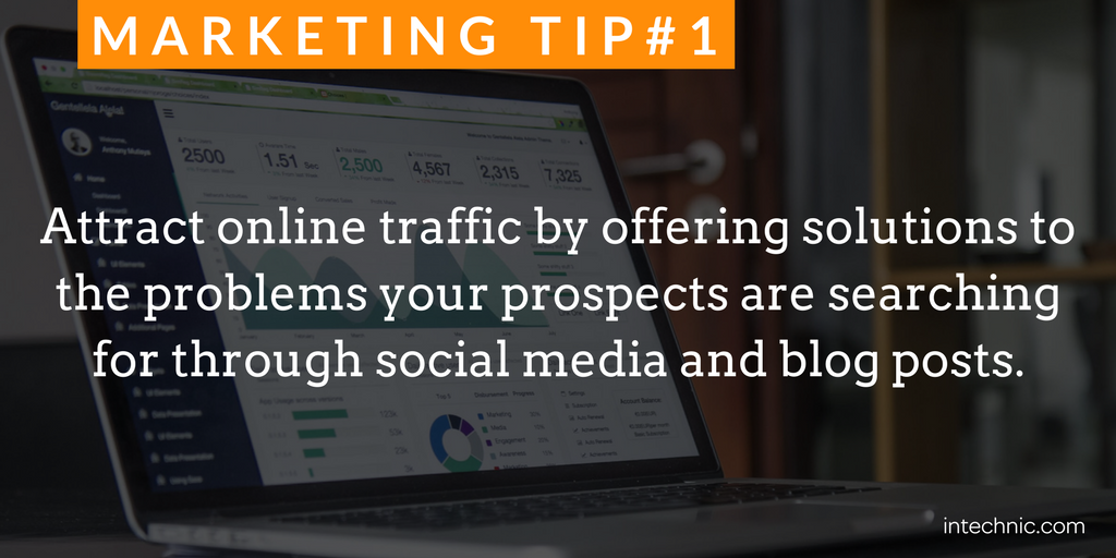 Attract online traffic by offering solutions to the problems your prospects are searching for through social media and blog posts