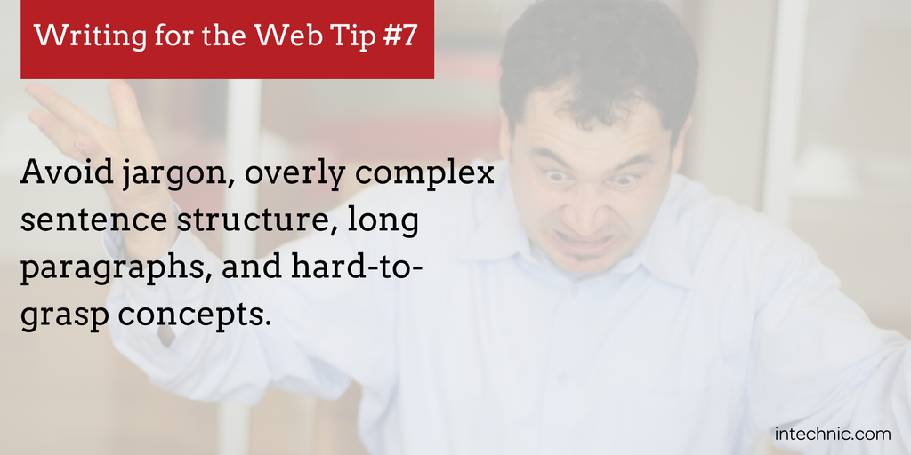 Avoid jargon, overly complex sentence structure, long paragraphs, and hard-to-grasp concepts.