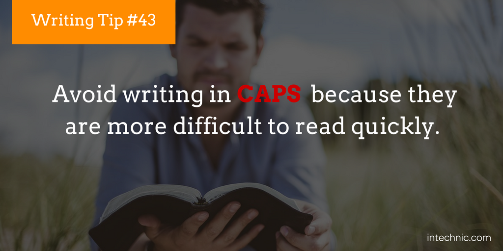 Avoid writing in CAPS  because they are more difficult to read quickly