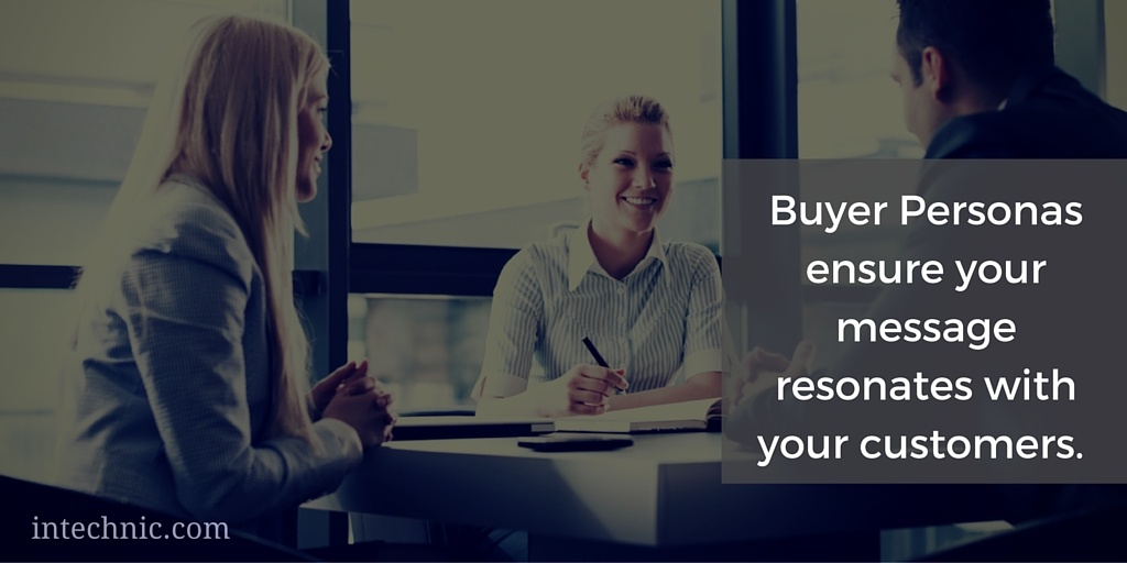 Buyer Personas ensure your message resonates with your customers