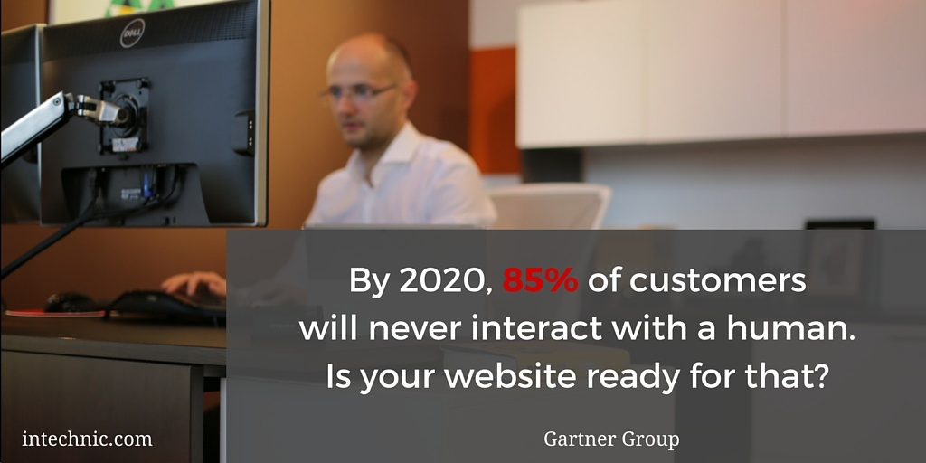 By 2020, 85 percent of customers will never interact with a human