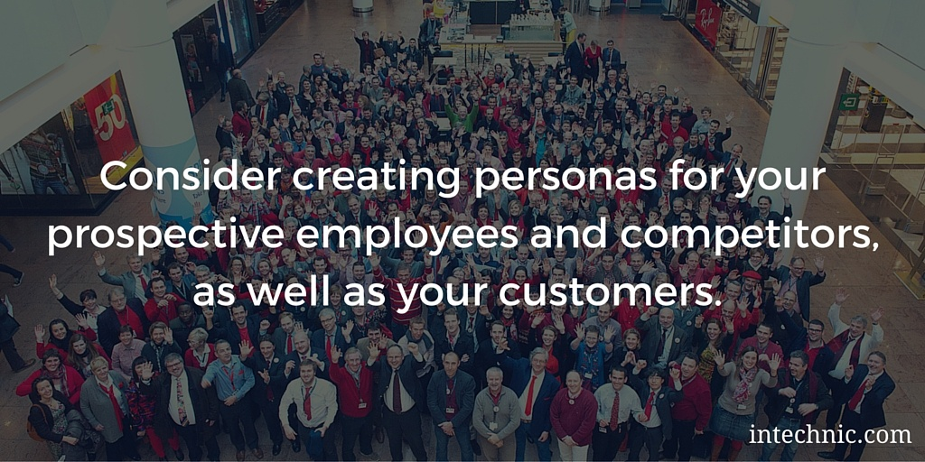 Consider creating personas for your prospective employees and competitors and customers