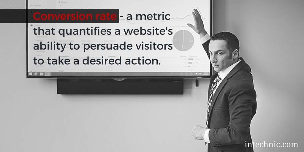 Conversion rate - a metric that quantifies a website's ability to persuade visitors to take a desired action