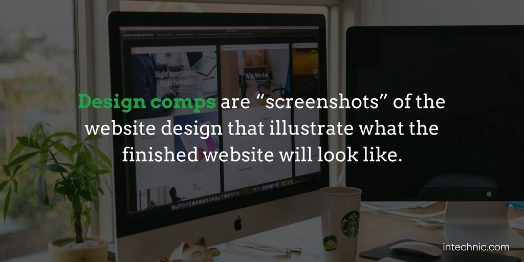 "Design comps are ""screenshots"" of the website design that illustrate what the finished website will look like"