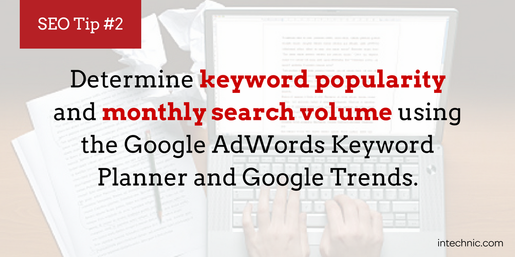 Determine keyword popularity and monthly search volume using the Google AdWords Keyword Planner and Google Trend