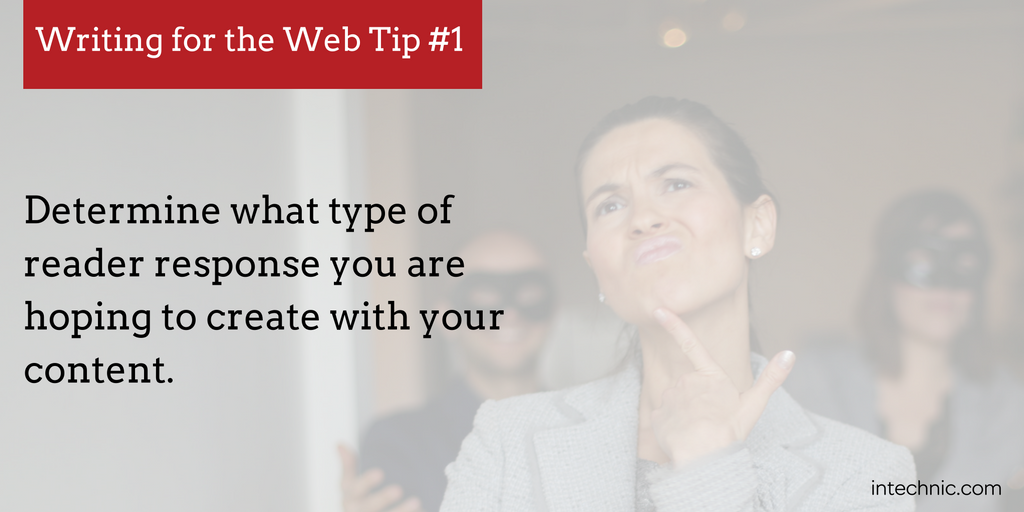 Determine what type of reader response you are hoping to create with your content.