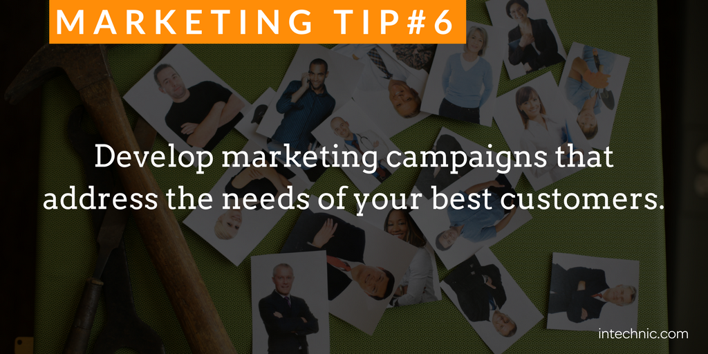 Develop marketing campaigns that address the needs of your best customers