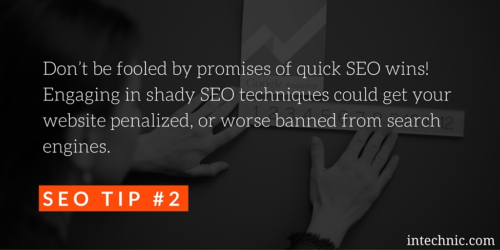 Engaging in shady SEO techniques could get your website penalized or banned