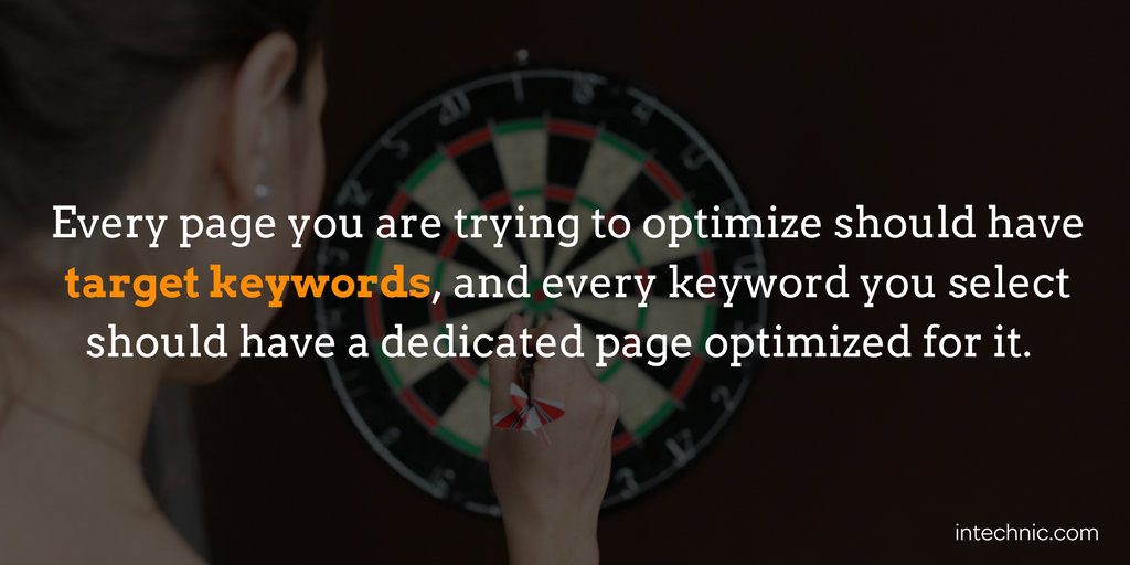 Every page you are trying to optimize should have target keywords, and every keyword you select should have a dedicated page optimized for it