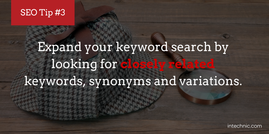 Expand your keyword search by looking for closely related keywords, synonyms and variations