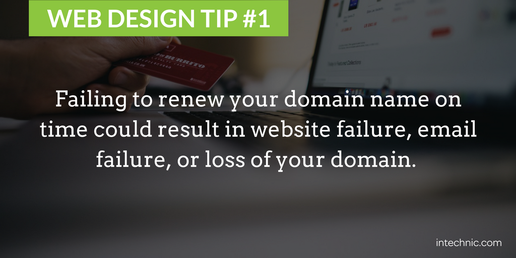 Failing to renew your domain name on time could result in website failure, email failure, or loss of your domain