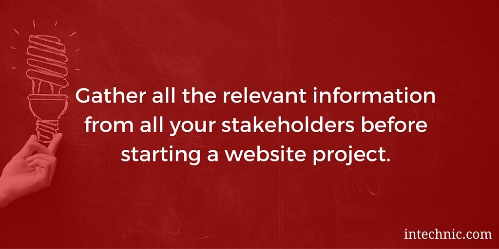 Gather all the relevant information from all your stakeholders before starting a website project