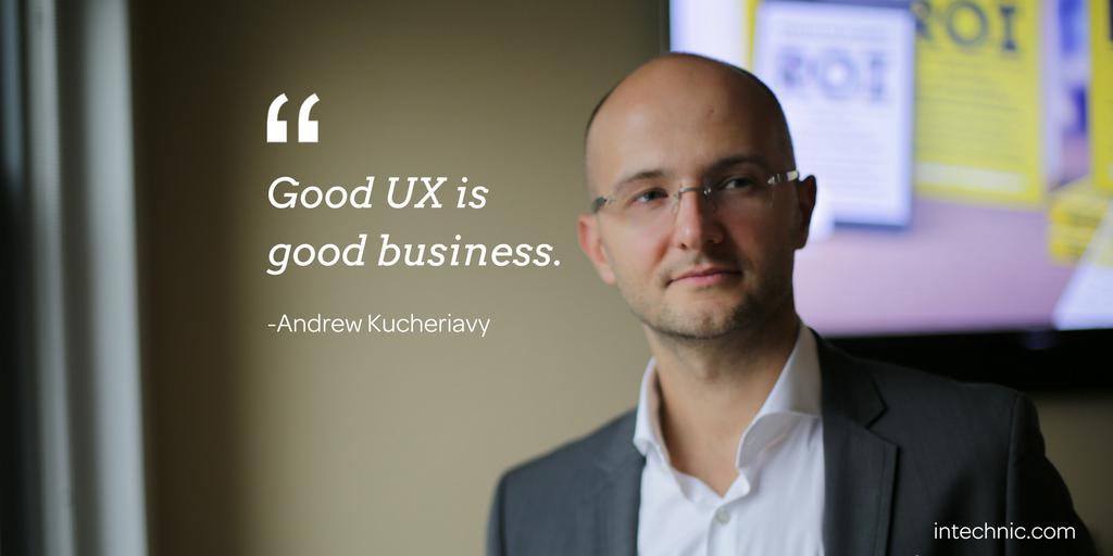 Good UX is good business. – Andrew Kucheriavy