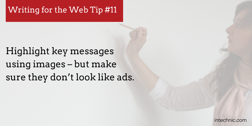 Highlight key messages using images – but make sure they don't look like ads.