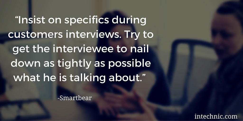 Insist on specifics during customers interviews