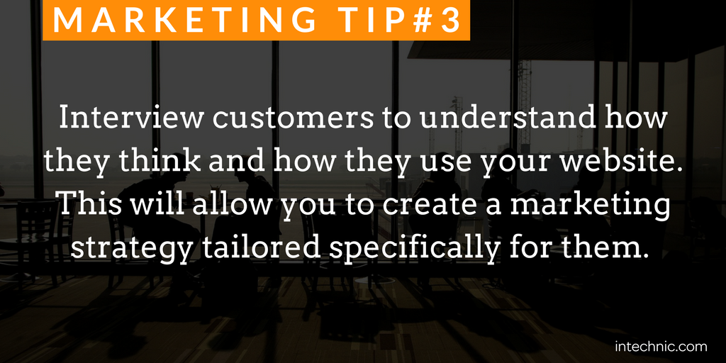 Interview customers to understand how they think and how they use your website