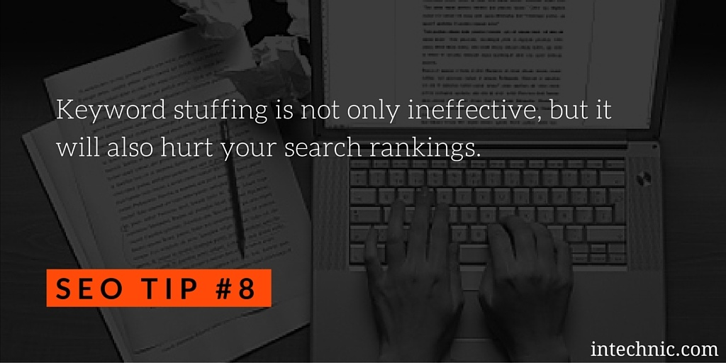 Keyword stuffing is not only ineffective, but it will also hurt your search rankings