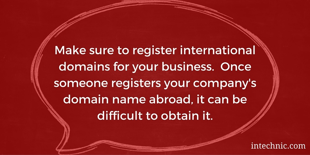 Make sure to register international domains for your business.