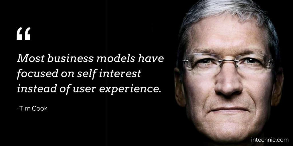 Most business models have focused on self interest instead of user experience. - Tim Cook