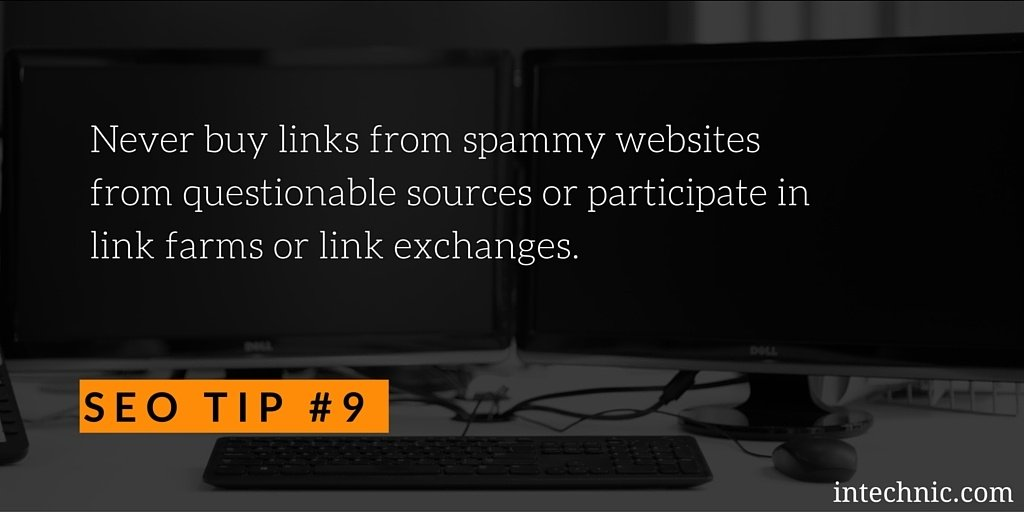 Never buy links from spammy websites from questionable sources or participate in link farms or link exchanges