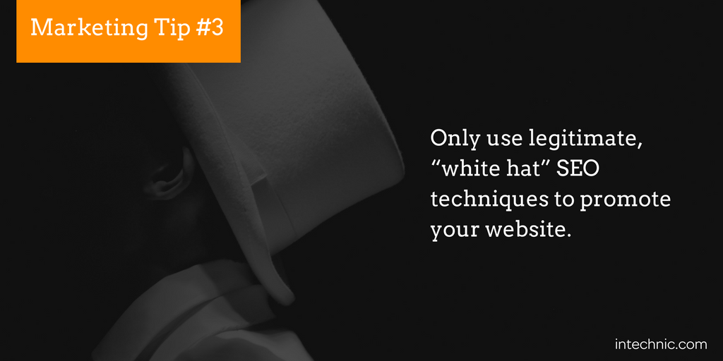 "Only use legitimate, ""white hat"" SEO techniques to promote your website"