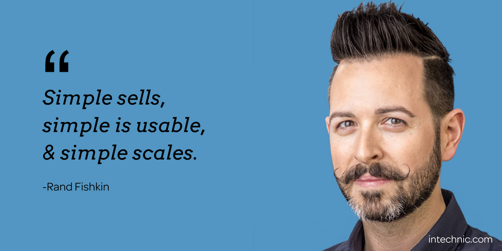 Simple sells, simple is usable, & simple scales. – Rand Fishkin