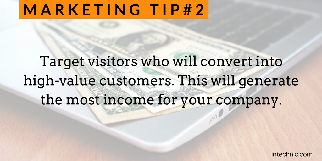 Target visitors who will convert into high-value customers