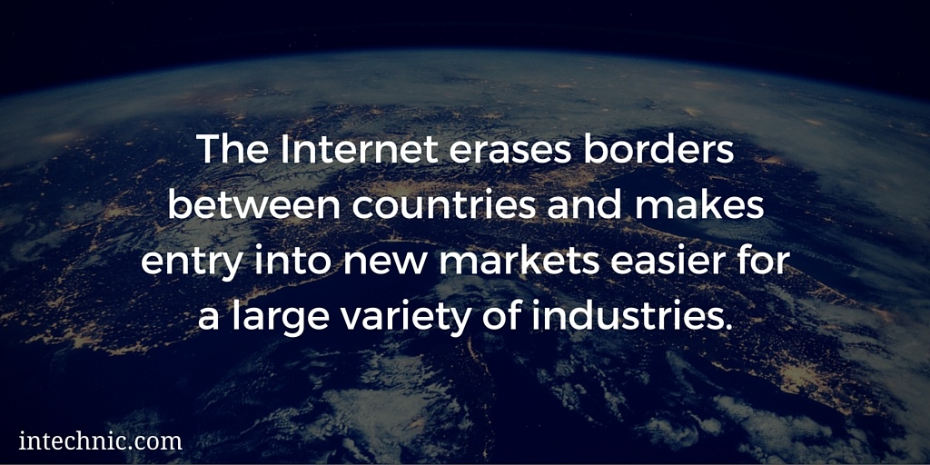 The Internet erases borders between countries and makes entry into new markets easier for a large variety of industries