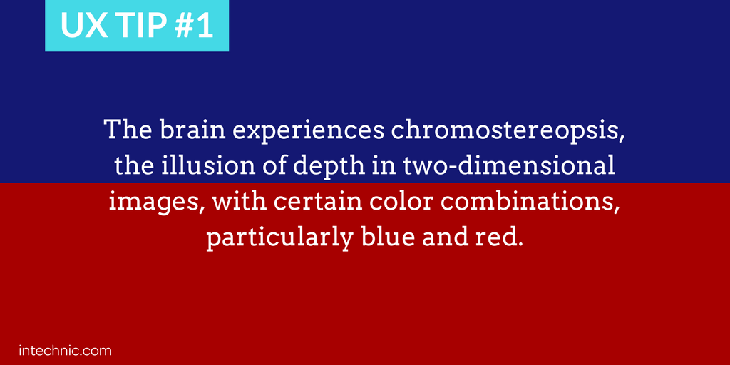 The brain experiences chromostereopsis, the illusion of depth in two-dimensional images with red and blue
