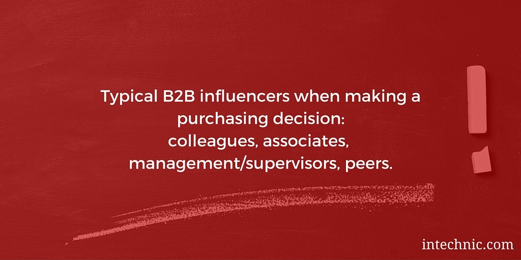 Typical B2B influencers when making a purchasing decision - colleagues, associates, management, supervisors, peers