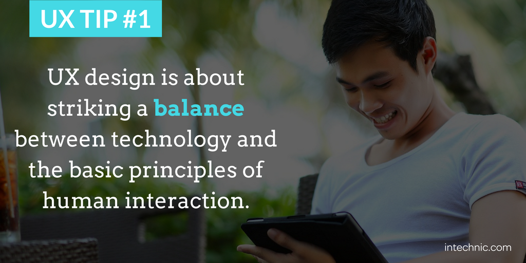 UX design is about striking a balance between technology and the basic principles of human interaction