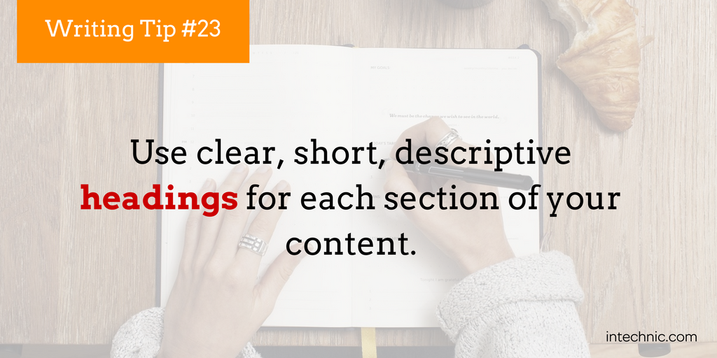 Use clear, short, descriptive headings for each section