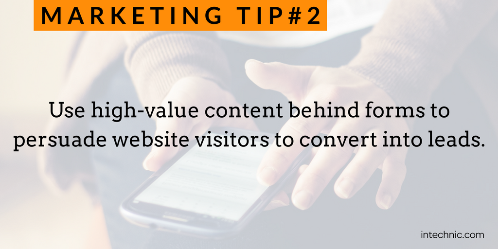 Use high-value content behind forms to persuade website visitors to convert into leads