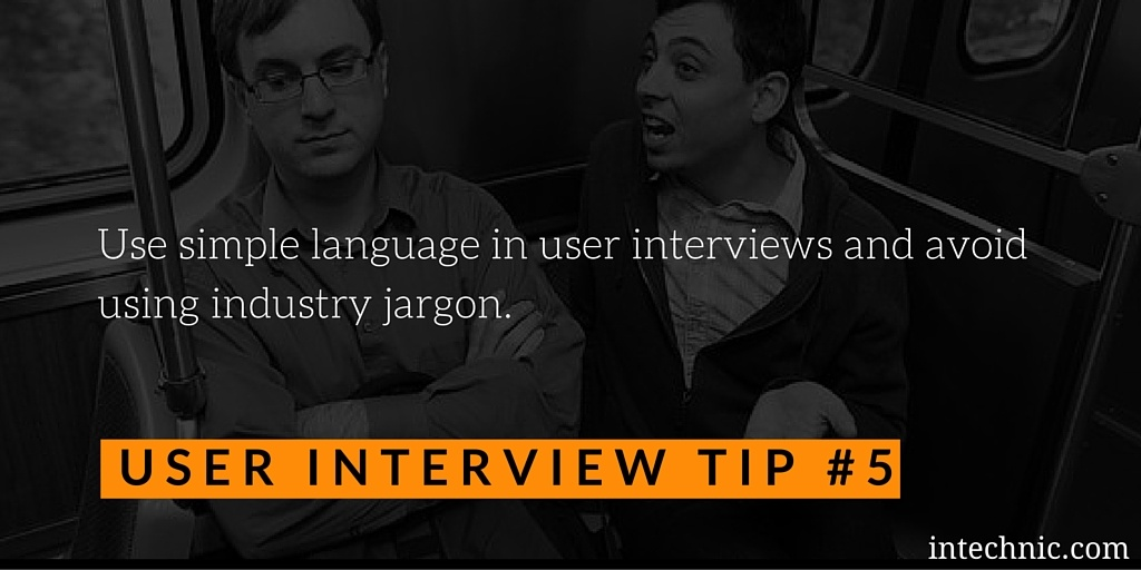 Use simple language in user interviews