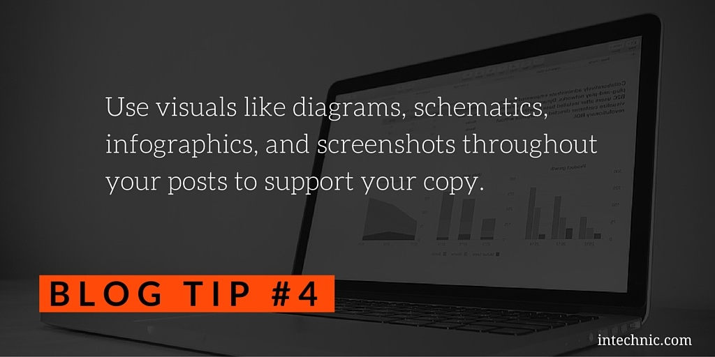 Use visuals like diagrams, schematics, infographics, and screenshots throughout your posts to support your copy