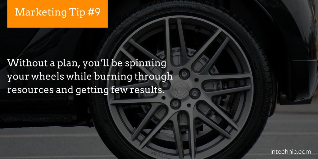Without a plan, you'll be spinning your wheels while burning through resources and getting few results.
