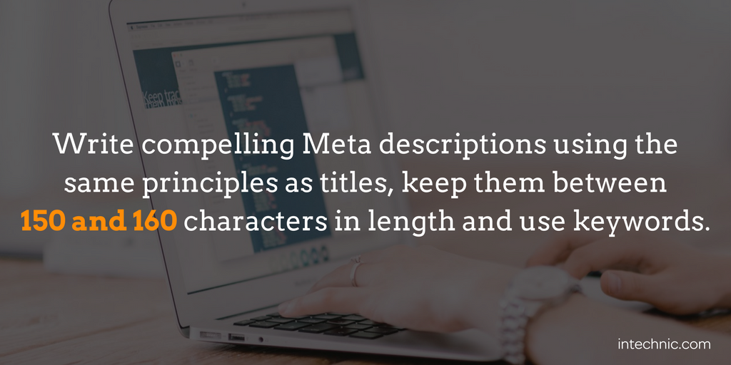 Write compelling Meta descriptions using the same principles as titles, keep them between