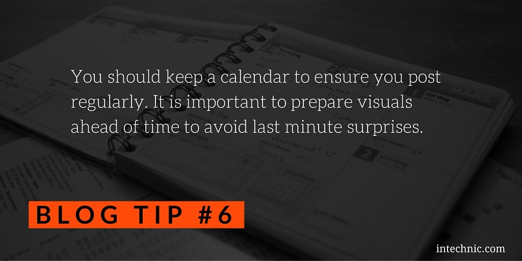 You should keep a calendar to ensure you post regularly