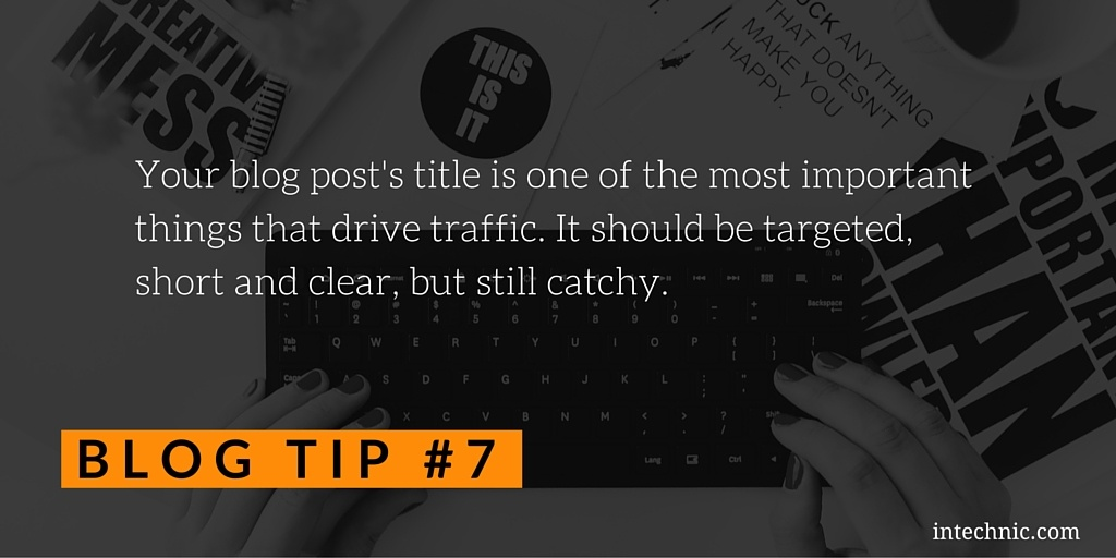 Your blog post's title is one of the most important things that drive traffic