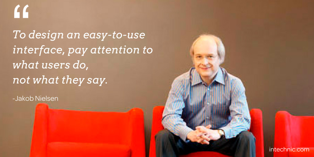 To design an easy-to-use interface, pay attention to what users do, not what they say. - Jakob Nielsen