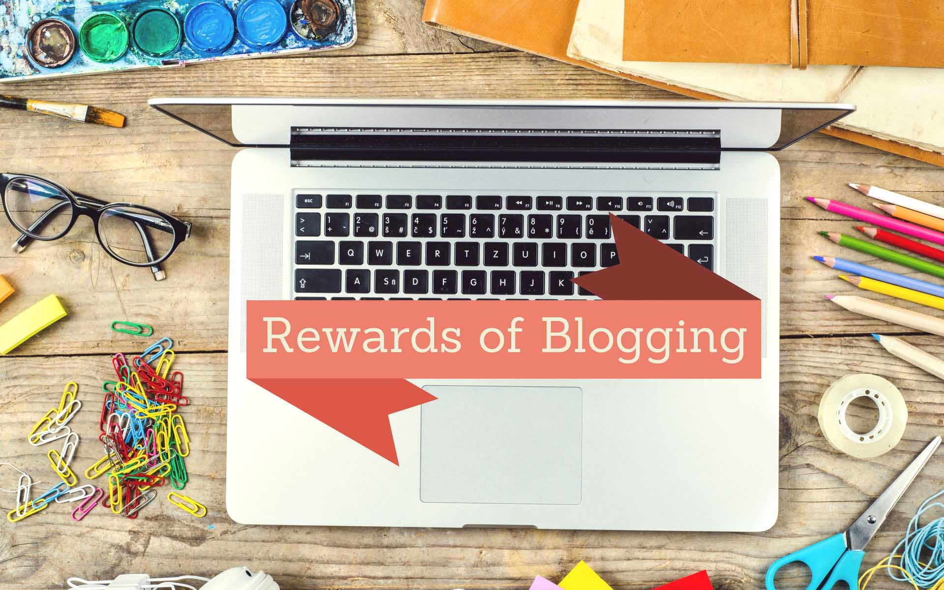 5 Reasons Why Blogging Is a Rewarding Experience