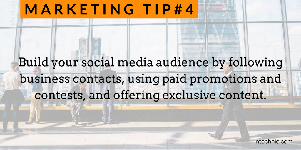 4 - Build your social media audience by following business contacts, using paid promotions and contests, and offering exc.png